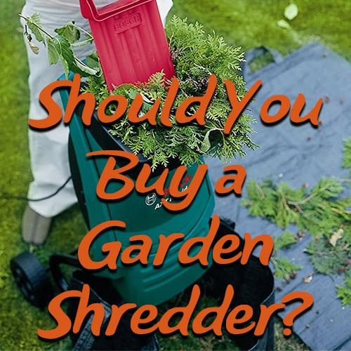 Should you buy a garden shredder my honest opinion Which shredder should i buy